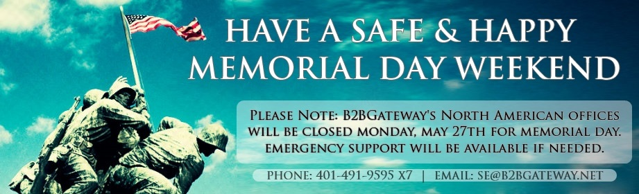 B2BGateway's North American offices will be closed Monday, May 27th in observance of Memorial Day. Emergency support is available at 401-491-9595 x7 or by email: SE@B2BGateway.Net